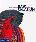 Raw Creation. Outsider art and beyond John Maizels