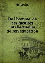 De l`homme, de ses facults intellectuelles & de son ducation