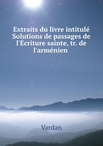 Extraits du livre intitul Solutions de passages de l`criture sainte, tr. de l`armnien