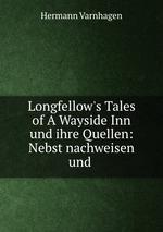 Longfellow`s Tales of A Wayside Inn und ihre Quellen: Nebst nachweisen und