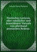 Poetisches Lexicon, oder ntzlicher und brauchbarer Vorrath von allerhand poetischen Redens
