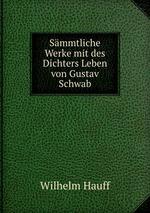 Smmtliche Werke mit des Dichters Leben von Gustav Schwab