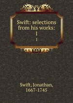 Swift: selections from his works:. 1