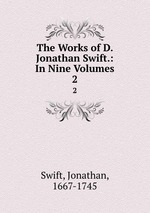 The Works of D. Jonathan Swift.: In Nine Volumes. 2