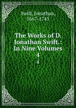 The Works of D. Jonathan Swift.: In Nine Volumes. 4