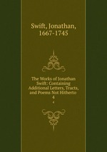 The Works of Jonathan Swift: Containing Additional Letters, Tracts, and Poems Not Hitherto .. 4