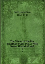 The Works of the Rev. Jonathan Swift, D.D. .: With Notes, Historical and .. 9