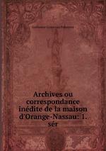 Archives ou correspondance indite de la maison d`Orange-Nassau: 1. sr