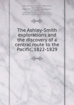 Обложка книги The Ashley-Smith explorations and the discovery of a central route to the Pacific, 1822-1829