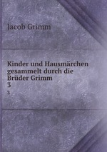 Kinder und Hausmrchen gesammelt durch die Brder Grimm . Volume 3