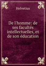 De l`homme: de ses facults intellectuelles, et de son ducation