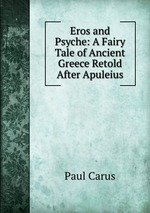 Eros and Psyche: A Fairy Tale of Ancient Greece Retold After Apuleius