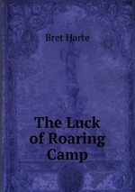 Обложка книги The Luck of Roaring Camp