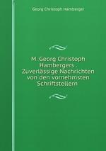 M. Georg Christoph Hambergers . Zuverlssige Nachrichten von den vornehmsten Schriftstellern