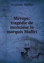 Mrope: tragdie de monsieur le marquis Maffei