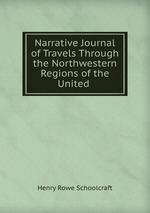 Narrative Journal of Travels Through the Northwestern Regions of the United