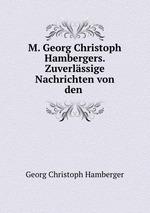 M. Georg Christoph Hambergers. Zuverlssige Nachrichten von den