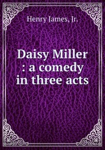Daisy Miller : a comedy in three acts