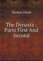 The Dynasts : Parts First And Second
