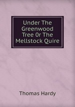 Under The Greenwood Tree 0r The Mellstock Quire