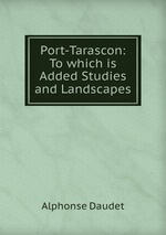Port-Tarascon: To which is Added Studies and Landscapes