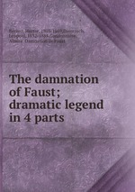 Обложка книги The damnation of Faust; dramatic legend in 4 parts
