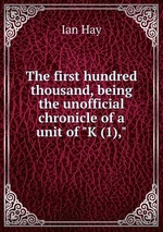 """The first hundred thousand, being the unofficial chronicle of a unit of """"K (1),"""""""