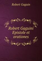 Robert Gaguini Epistole et orationes