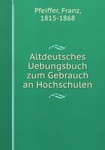 Altdeutsches Uebungsbuch zum Gebrauch an Hochschulen