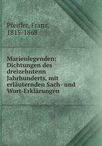 Marienlegenden: Dichtungen des dreizehntenn Jahrhunderts, mit erluternden Sach- und Wort-Erklrungen