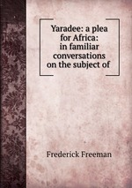 Yaradee: a plea for Africa: in familiar conversations on the subject of