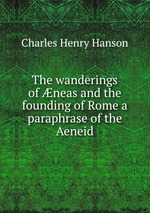 The wanderings of neas and the founding of Rome a paraphrase of the Aeneid