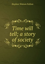 Time will tell; a story of society