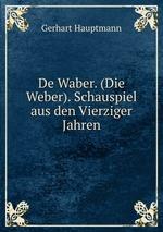 De Waber. (Die Weber). Schauspiel aus den Vierziger Jahren