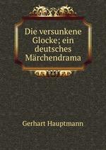 Die versunkene Glocke; ein deutsches Mrchendrama
