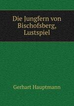 Die Jungfern von Bischofsberg, Lustspiel