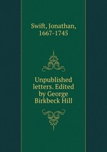 Unpublished letters. Edited by George Birkbeck Hill
