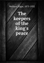 Обложка книги The keepers of the king`s peace