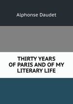 THIRTY YEARS OF PARIS AND OF MY LITERARY LIFE