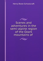 Scenes and adventures in the semi-alpine region of the Ozark mountains of
