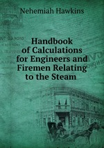 Handbook of Calculations for Engineers and Firemen Relating to the Steam
