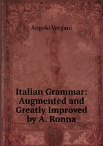 Italian Grammar: Augmented and Greatly Improved by A. Ronna