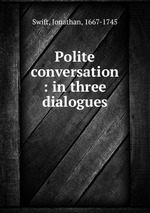 Polite conversation : in three dialogues