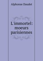 L`immortel: moeurs parisiennes