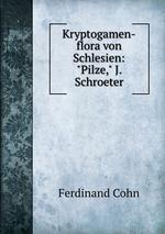 """Kryptogamen-flora von Schlesien: """"Pilze,"""" J. Schroeter"""