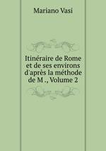 Itinraire de Rome et de ses environs d`aprs la mthode de M ., Volume 2