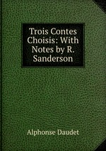 Trois Contes Choisis: With Notes by R. Sanderson
