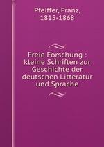 Freie Forschung : kleine Schriften zur Geschichte der deutschen Litteratur und Sprache