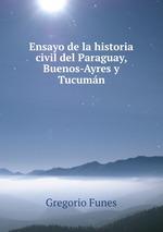 Ensayo de la historia civil del Paraguay, Buenos-Ayres y Tucumn