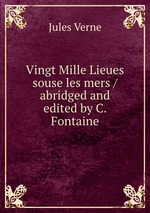Vingt Mille Lieues souse les mers / abridged and edited by C. Fontaine